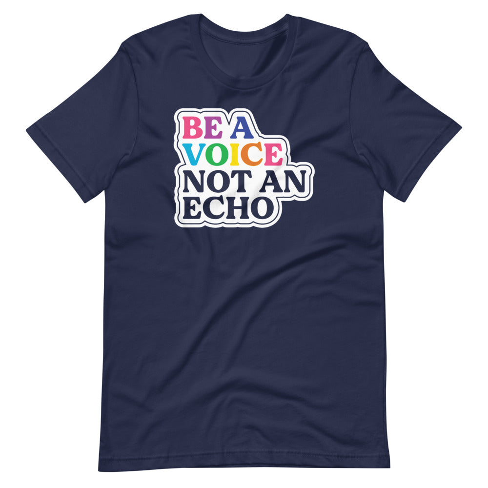 Be a Voice, Not An Echo Tee
