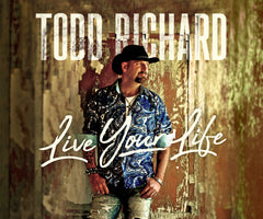 Live your life album cover for Todd Richard country music artist