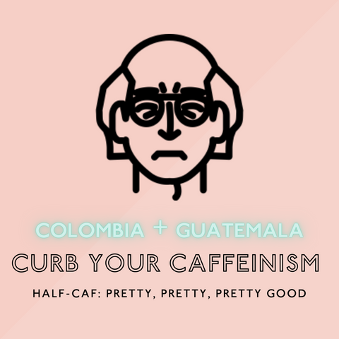 Curb Your Caffeinism (Half-Caf Blend)