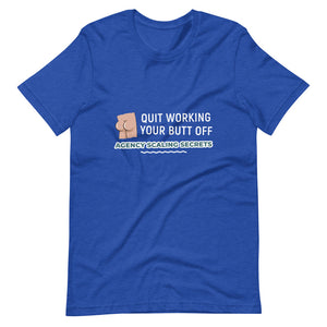 Quit Working Butt Off Shirt