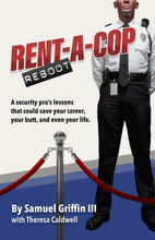 Load image into Gallery viewer, Starting a Business in Law Enforcement? RENT-A-COP REBOOT Book Release October 2020 - A security pro's lessons that could save your career, your butt, and even your life.  Written by Samuel Griffin III with Theresa Caldwell. Published by Leumas Publishing.