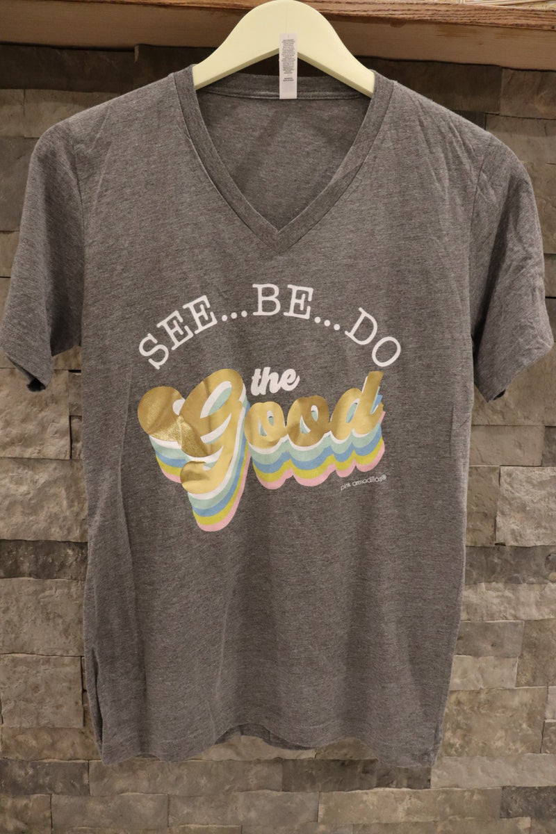 See, Be, Do the Good Graphic Tee Top