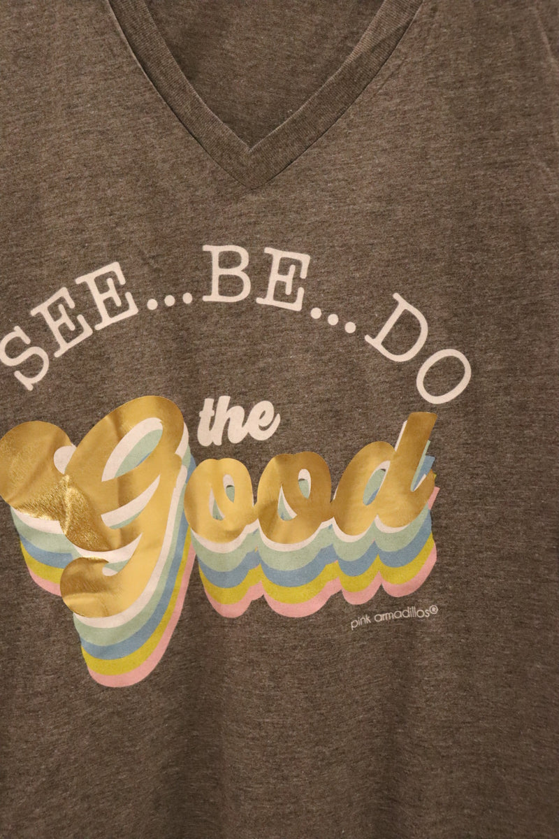 See, Be, Do the Good Graphic Tee Plus Top