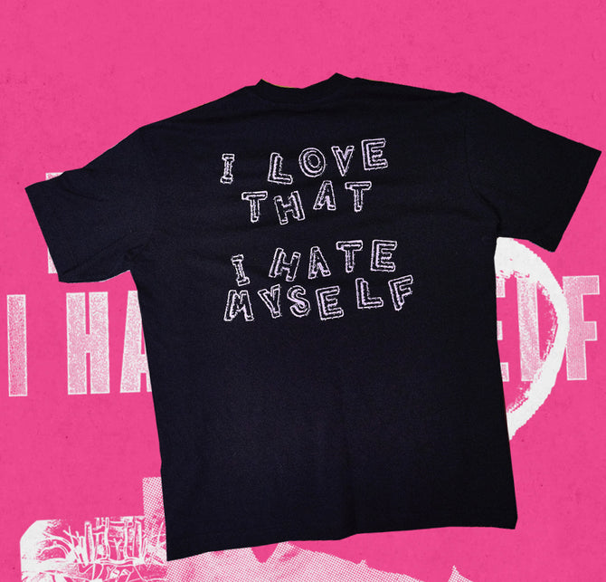 I LOVE THAT I HATE MYSELF - T-SHIRT