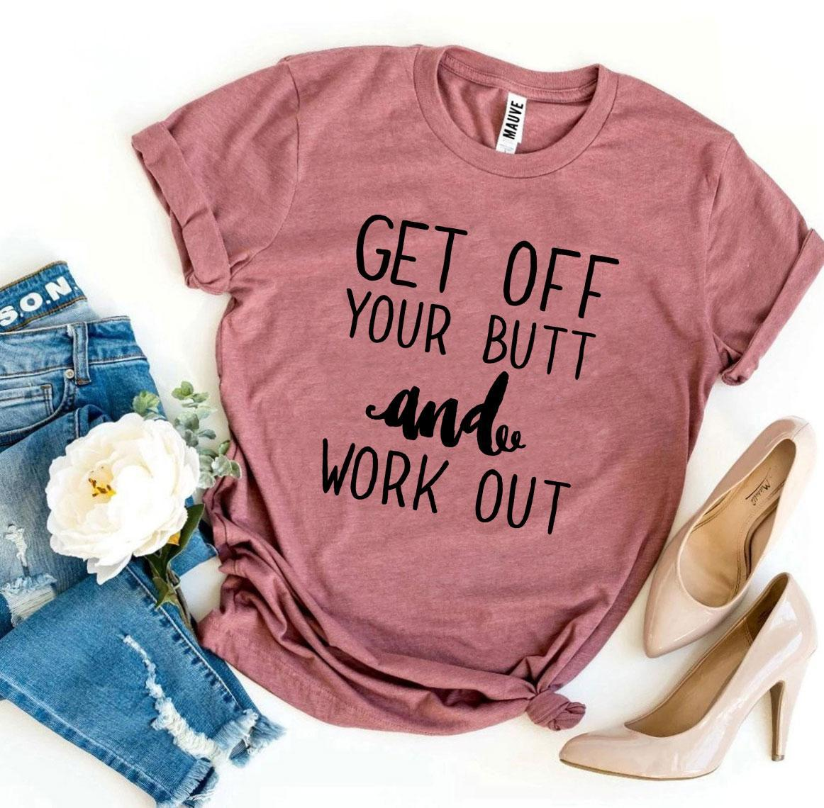 Get Off Your Butt And Work Out T-shirt | gymgiantgear