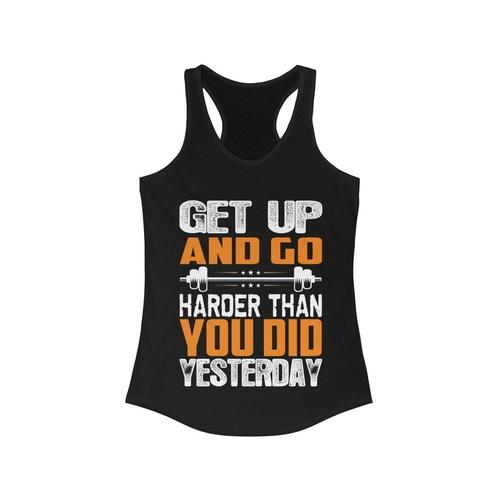 Get up and Go Harder Than You Do Yesterday Racerback Tank Top | gymgiantgear