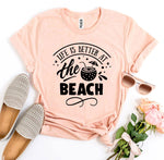 Load image into Gallery viewer, Life Is Better At The Beach T-shirt | gymgiantgear