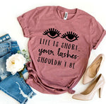 Load image into Gallery viewer, Life Is Short Your Lashes Shouldn't Be T-shirt | gymgiantgear