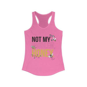 Not My Problem Honey Racerback Tank Top | gymgiantgear