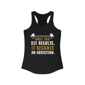 Once You see Results It becomes an Addiction Racerback Tank Top | gymgiantgear