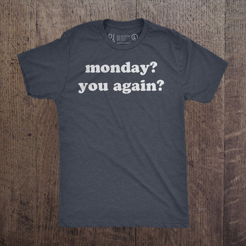 Monday You Again?