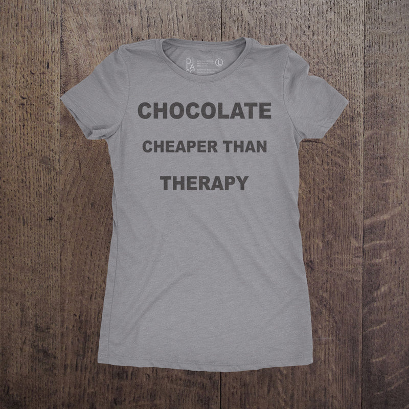 Chocolate Cheaper then Therapy - Womens