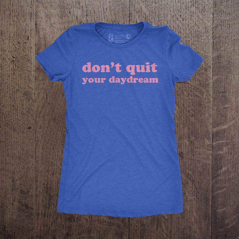 Don't Quit Your Daydream - Womens