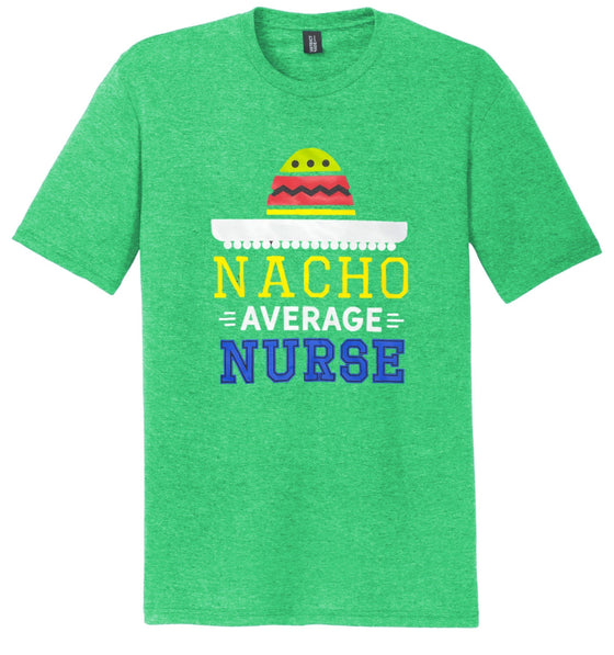 Nacho Average Nurse T-shirts For Men T-shirts Made 4 Healers Small Green Frost
