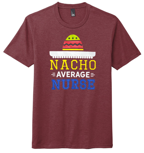 Nacho Average Nurse T-shirts For Men T-shirts Made 4 Healers Small Maroon Frost