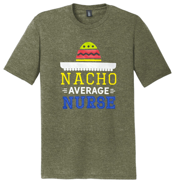 Nacho Average Nurse T-shirts For Men T-shirts Made 4 Healers Small Military Green Frost