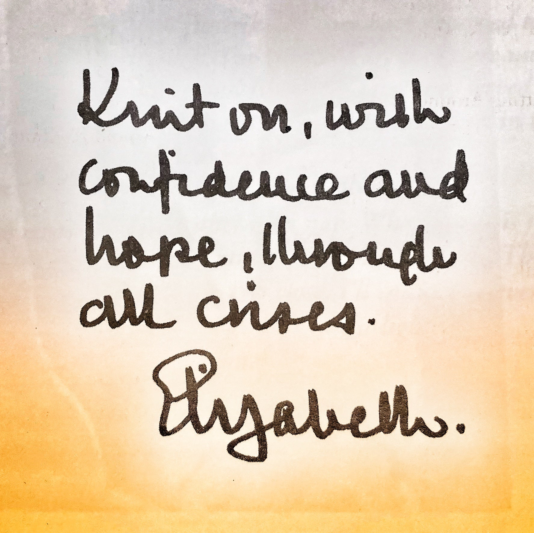 Knit on, with confidence and hope, through all crises. --Elizabeth Zimmermann