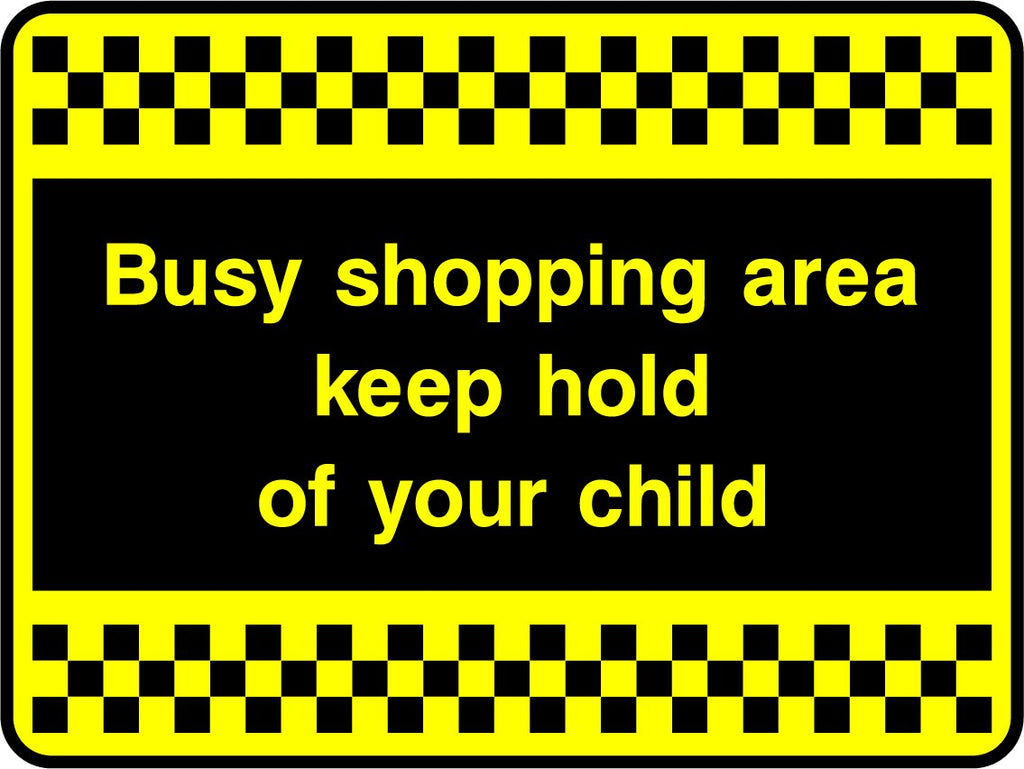 Busy Shopping Area Keep Hold Of Your Child Sign - Printed Agility