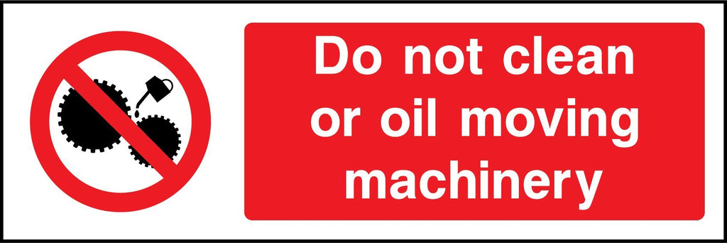 Do Not Clean Or Oil Moving Machinery Sign - Printed Agility