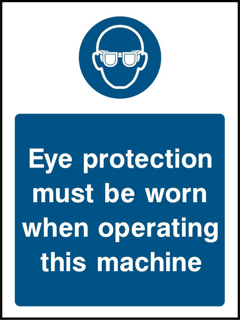 Eye Protection Must Be Worn When Operating This Machine Sign - Printed Agility