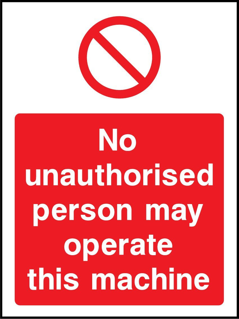 No Unauthorised Person May Operate This Machine Sign - Printed Agility