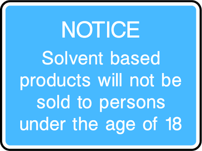 Notice, Solvent Based Products Will Not Be Sold To Persons Under The Age Of 18 Sign - Printed Agility