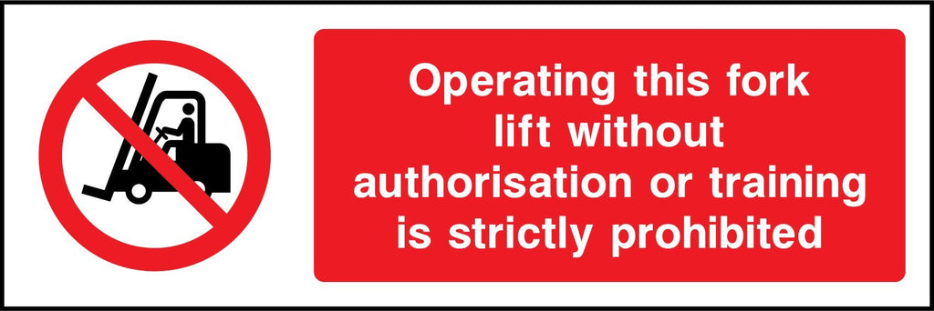Operating This Fork Lift Without Authorisation Or Training Is Strictly Prohibited Sign - Printed Agility