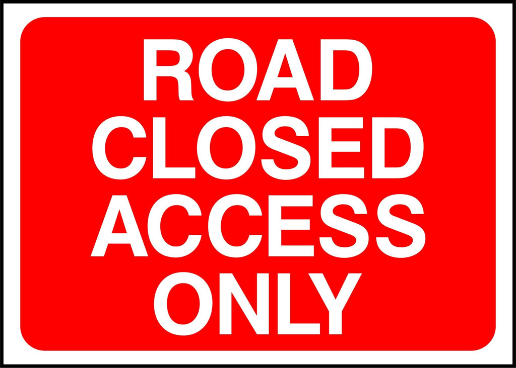 Road Closed Access Only Sign - Printed Agility