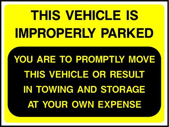 This Vehicle Is Improperly Parked, You Are To Promptly Move This Vehicle Or Result In Towing And Storage At Your Own Expense Sign - Printed Agility