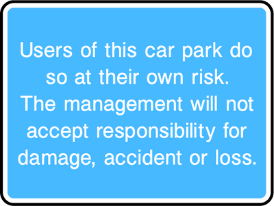 Users Of This Car Park Do So At Their Own Risk, The Management Do Not Accept Any Responsibility Sign - Printed Agility
