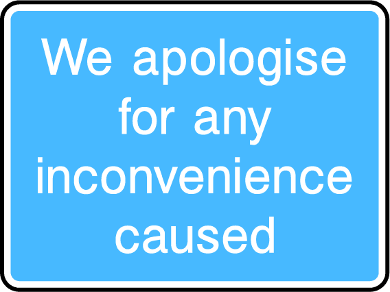 We Apologise For Any Inconvenience Caused Sign - Printed Agility