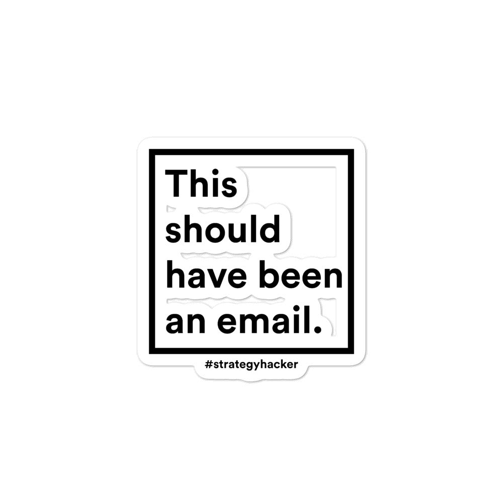 This should have been an email. (Now they're stickers.)