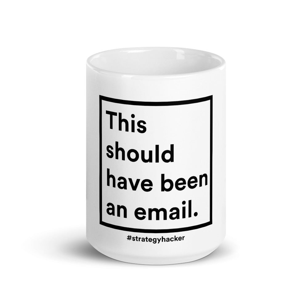 This should have been an email. (Now it's a mug.)