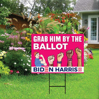 Grab Him by The Ballot Yard Sign