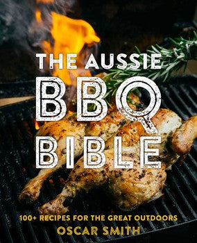 The Aussie BBQ Bible: 100+ recipes for the great outdoors by Oscar Smith