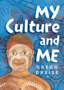 My Culture and Me by Gregg Dreise