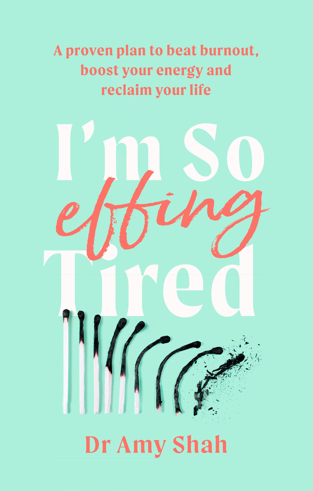 I'm So Effing Tired by Dr Amy Shah