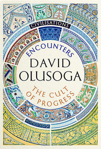 Civilisations: First Contact/The Cult of Progress by David Olusoga