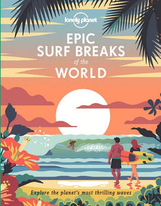 Epic Surf Breaks of the World by Lonely Planet