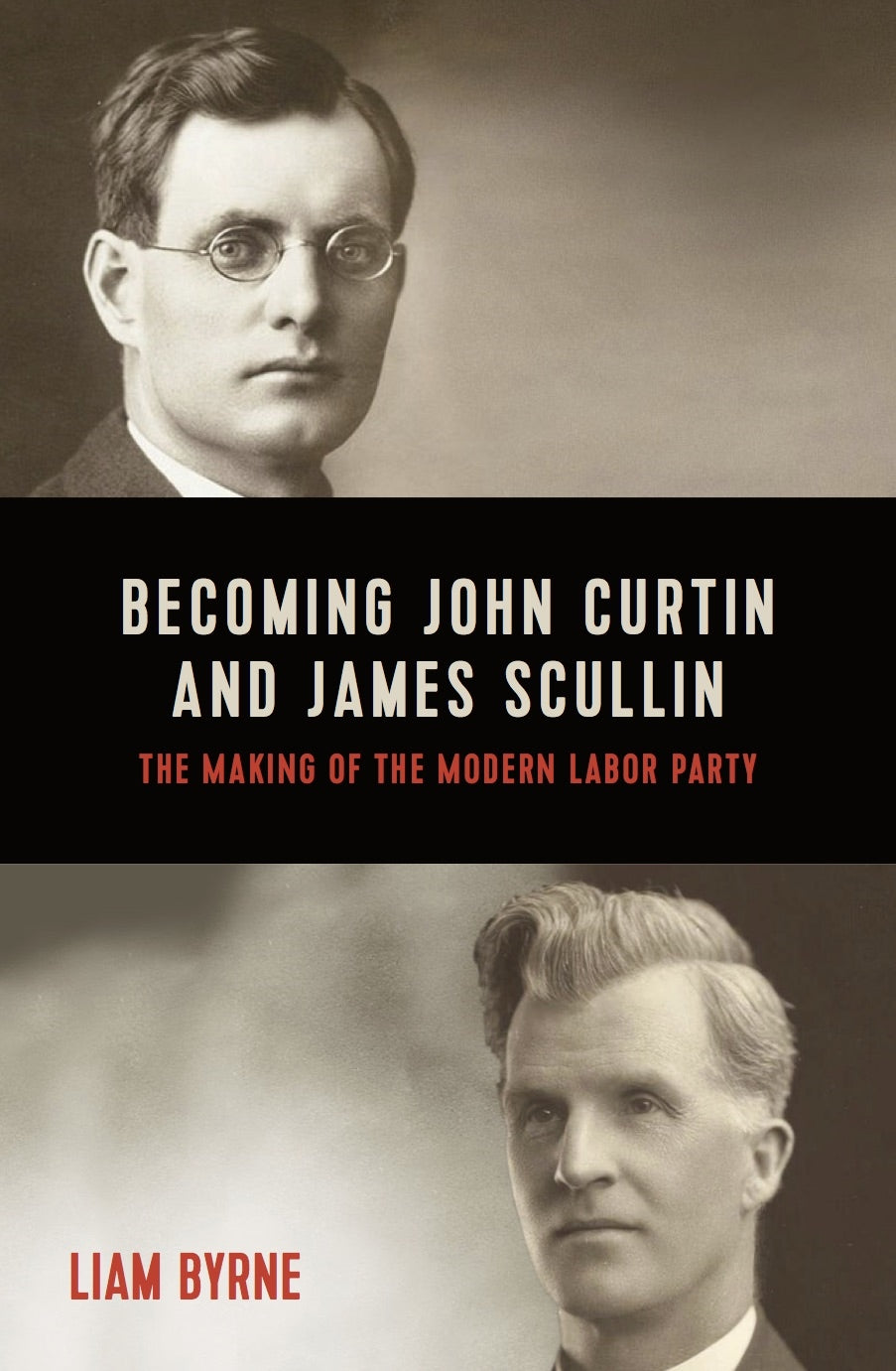 Becoming John Curtain and James Scullin by Liam Byrne