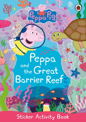 Peppa Pig: Peppa and The Great Barrier Reef Sticker Book