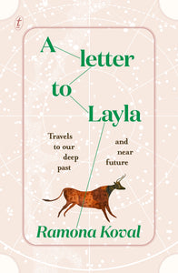 A Letter to Layla, Travels to Our Deep Past and Near Future by Ramona Koval