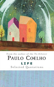 Life, Selected Quotations by Paulo Coelho