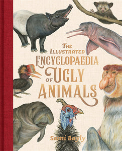 The Illustrated Encyclopedia of Ugly Animals by Sami Bayly