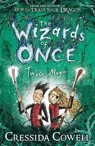 Wizards of Once 2: Twice Magic by Cressida Cowell