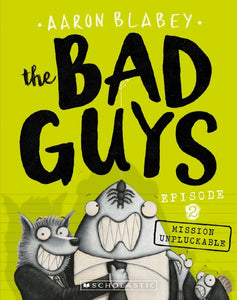 The Bad Guys Episode 2 Mission Unpluckable by Aaron Blabey