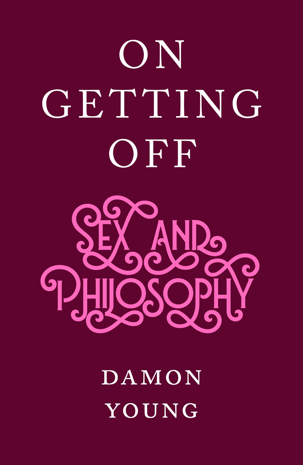 On Getting Off, Sex and Philosophy by Damon Young