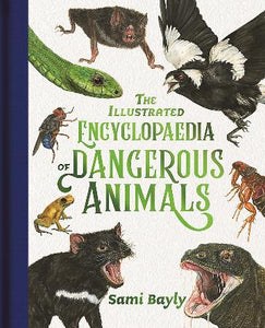 The Illustrated Encyclopedia of Dangerous Animals by Sami Bayly