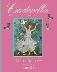 Cinderella, retold by Berlie Doherty, Illustrated by Jane Ray