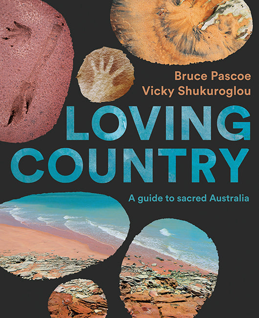 Loving Country: A Guide to Sacred Australia by Bruce Pascoe and Vicky Shukuroglou